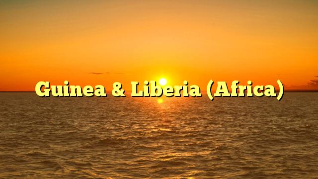 Guinea & Liberia (Africa)