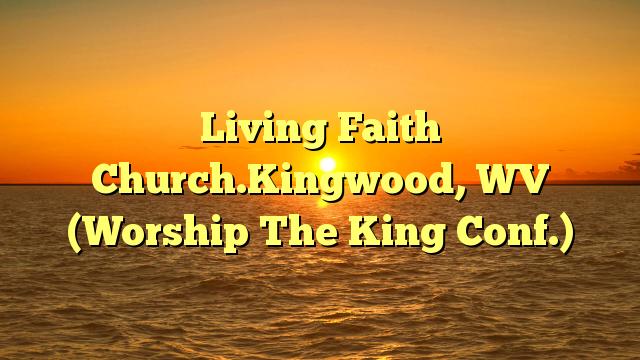 Living Faith Church.Kingwood, WV